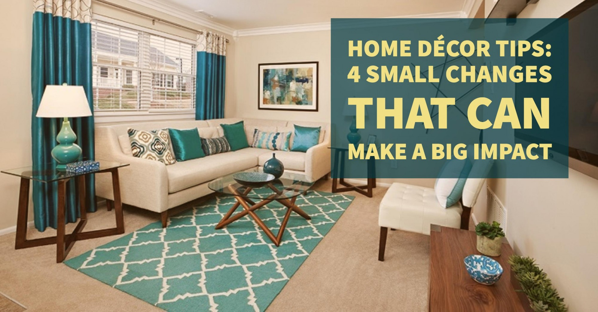 Home Decor Tips: 4 Small Changes that Can Make a Big Impact