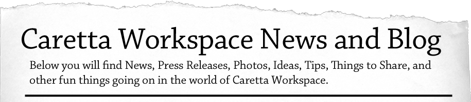 Here you will find News, Press Releases, Photos, Ideas, Tips, Things to Share, and other fun things going on in the world of Caretta Workspace.